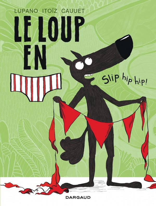 Le Loup en slip T3 : Slip hip hip ! (0), bd chez Dargaud de Lupano, Itoïz