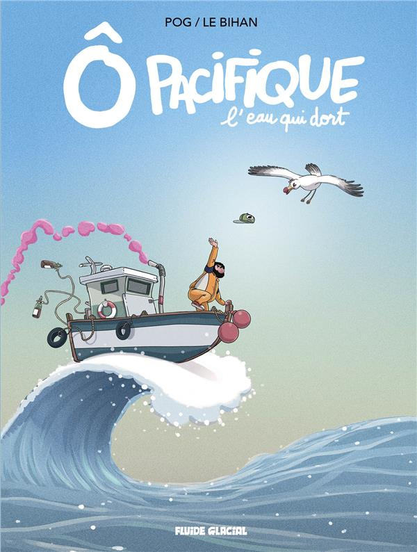 Ô Pacifique : L'eau qui dort (0), bd chez Fluide Glacial de Pog, le Bihan