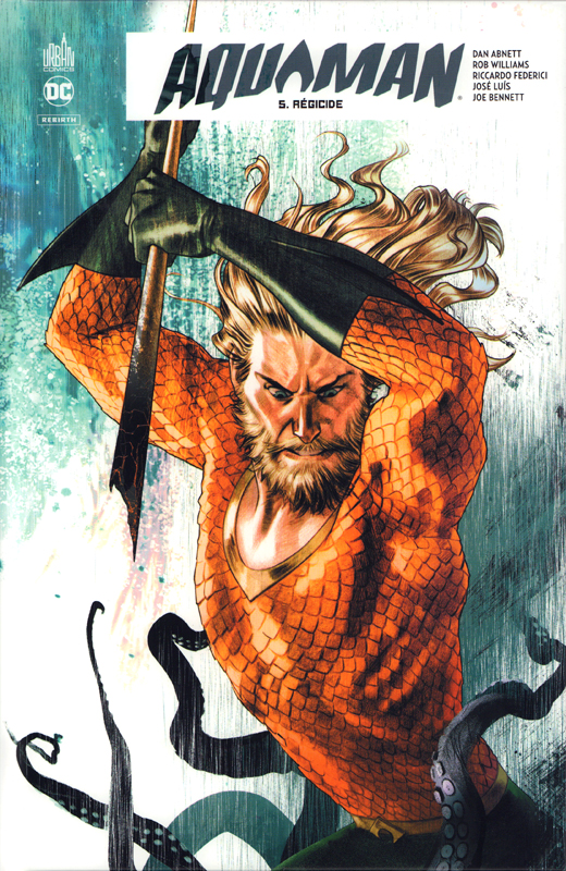 Aquaman Rebirth T5 : Régicide (0), comics chez Urban Comics de Williams, Abnett, Luis, Jones, Benett, Federici, Rocha, Madsen, Lucas, Gho, Middleton