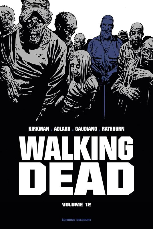 Walking Dead T12, comics chez Delcourt de Kirkman, Adlard, Gaudiano, Rathburn
