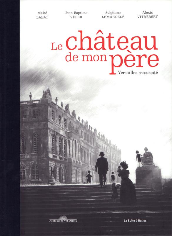 Le château de mon père : Versailles ressucité  (0), bd chez La boîte à bulles de Labat, Véber, Vitrebert, Lemardelé