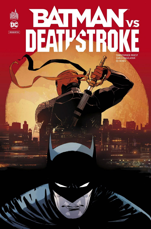 Batman VS Deathstroke, comics chez Urban Comics de Priest, Viacara, Benes, Pagulayan, Ribeiro, Cox, Anderson, Weeks