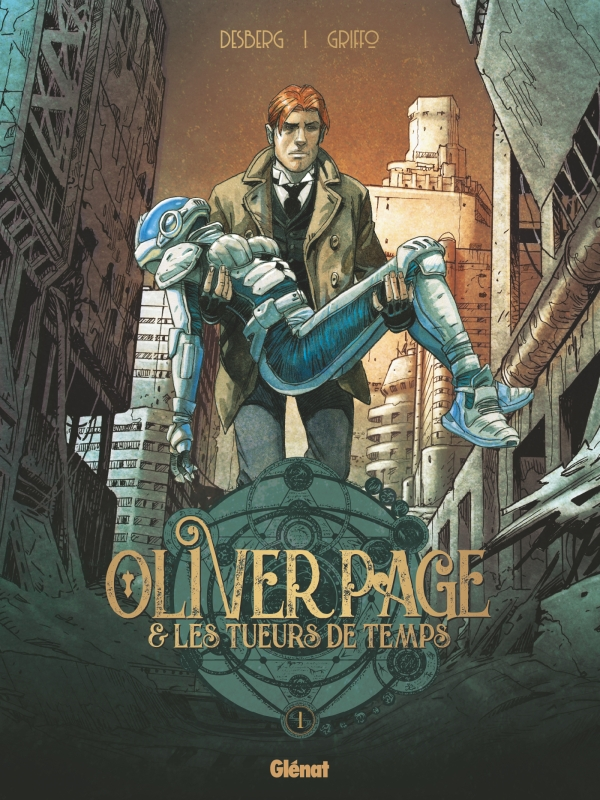 Oliver Page & Les Tueurs de Temps T1, bd chez Glénat de Desberg, Griffo, Felideus