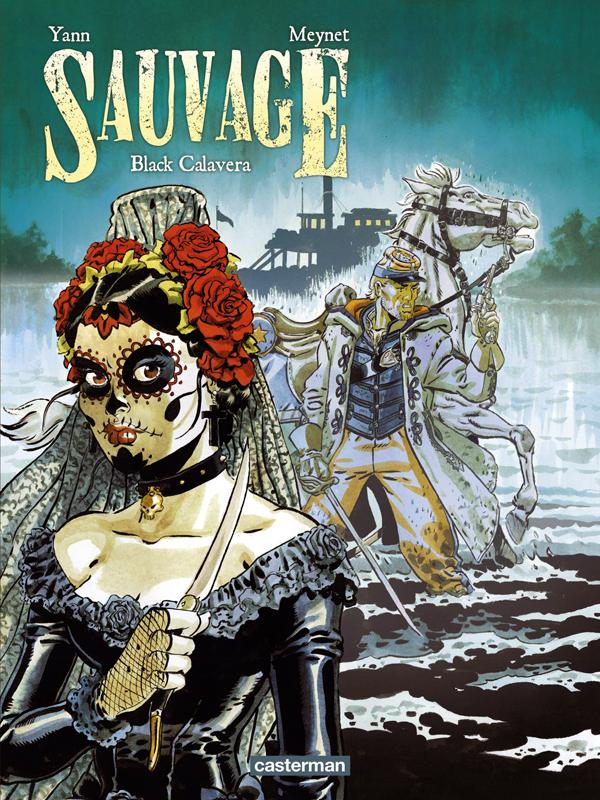 Sauvage T5 : Black Calavera (0), bd chez Casterman de Yann, Meynet