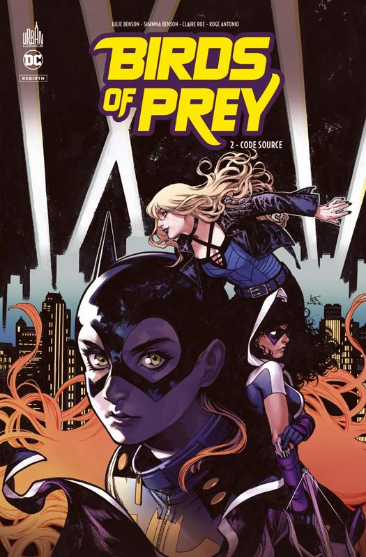 Birds of prey rebirth T2 : Code source (0), comics chez Urban Comics de Benson, Benson, Antonio, Tamura, Roe, Rauch, Sotomayor, Passalaqua, Shirahama