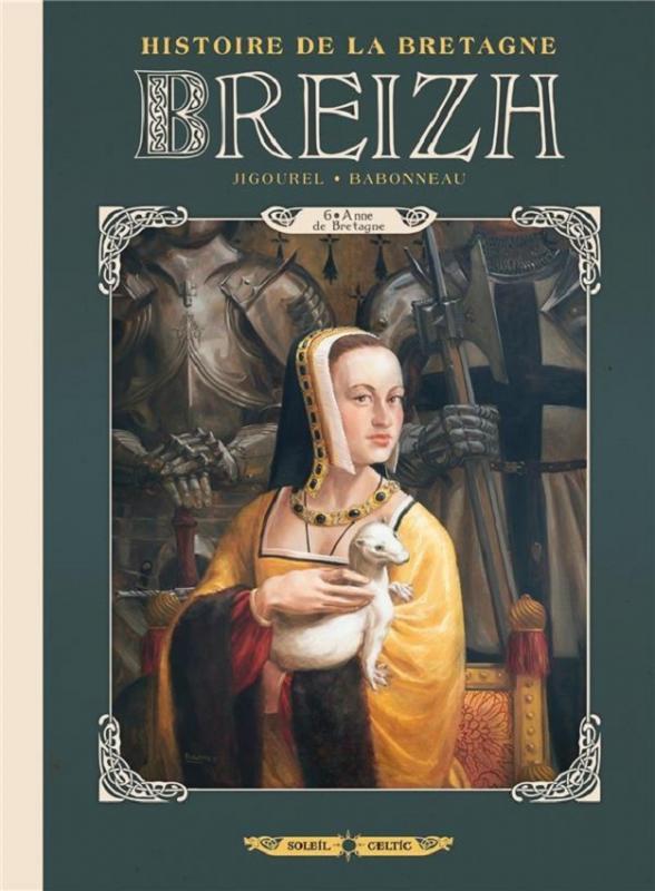 Breizh – Histoire de la Bretagne T6 : Anne de Bretagne (0), bd chez Soleil de Jigourel, Babonneau, Gonzalbo