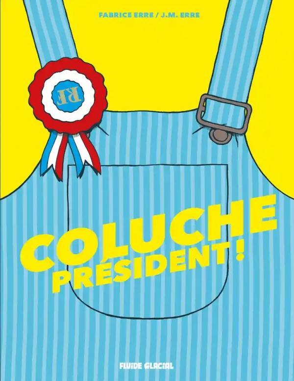 Coluche président !, bd chez Fluide Glacial de Erre, Erre, Greff