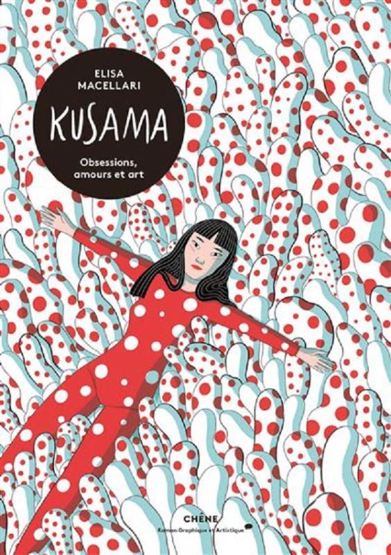 Kusama : Obsessions, passions et art (0), bd chez Chêne de Maccellari