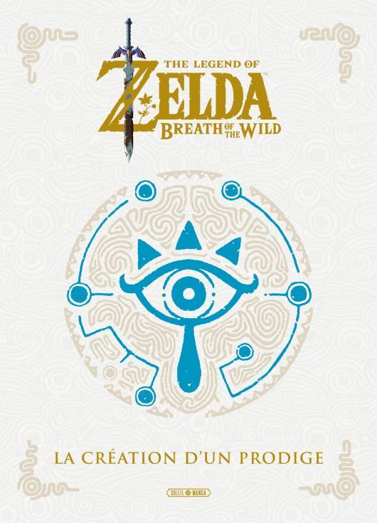 The legend of Zelda - Breath of the wild - La creation d'un prodige, manga chez Soleil de Nintendo
