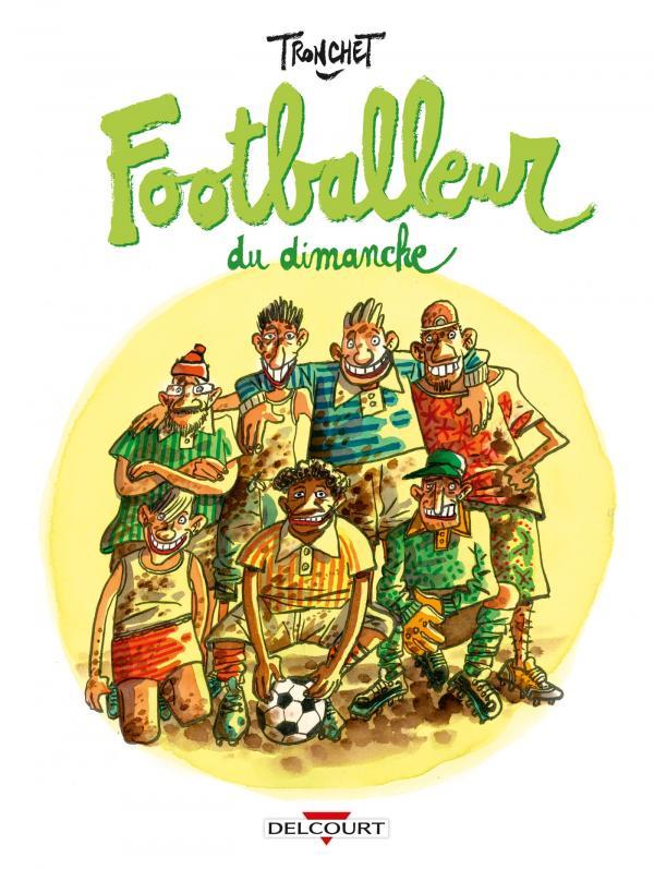 Footballeur du dimanche, bd chez Delcourt de Tronchet