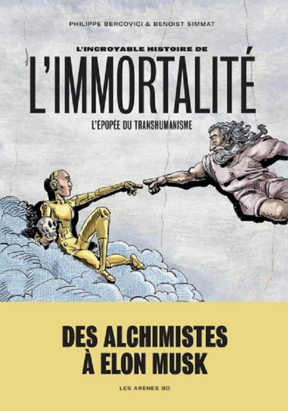L' Incroyable Histoire de l'immortalité : L'épopée du transhumanisme (0), bd chez Les arènes de Simmat, Bercovici