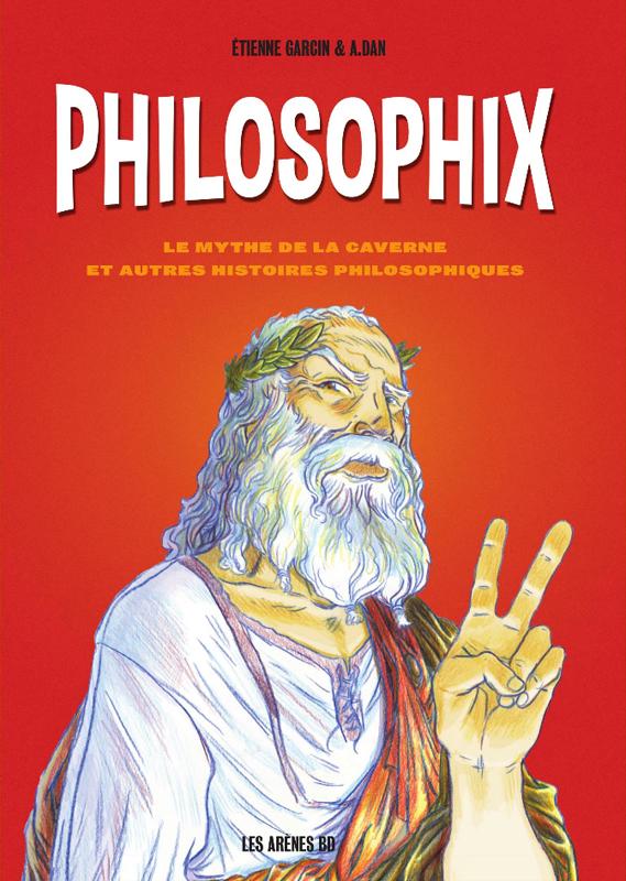 Philosophix, bd chez Les arènes de Garcin, A.Dan