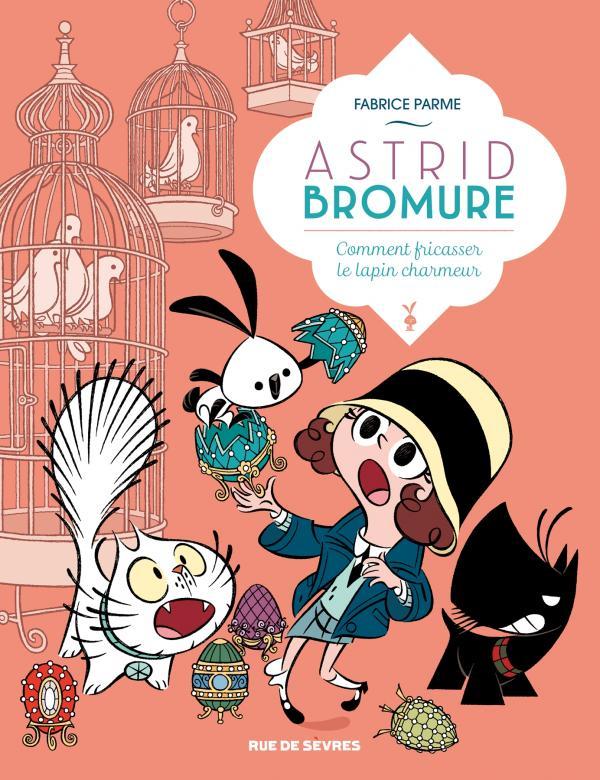 Astrid Bromure T6 : Comment fricasser le lapin charmeur (0), bd chez Rue de Sèvres de Parme