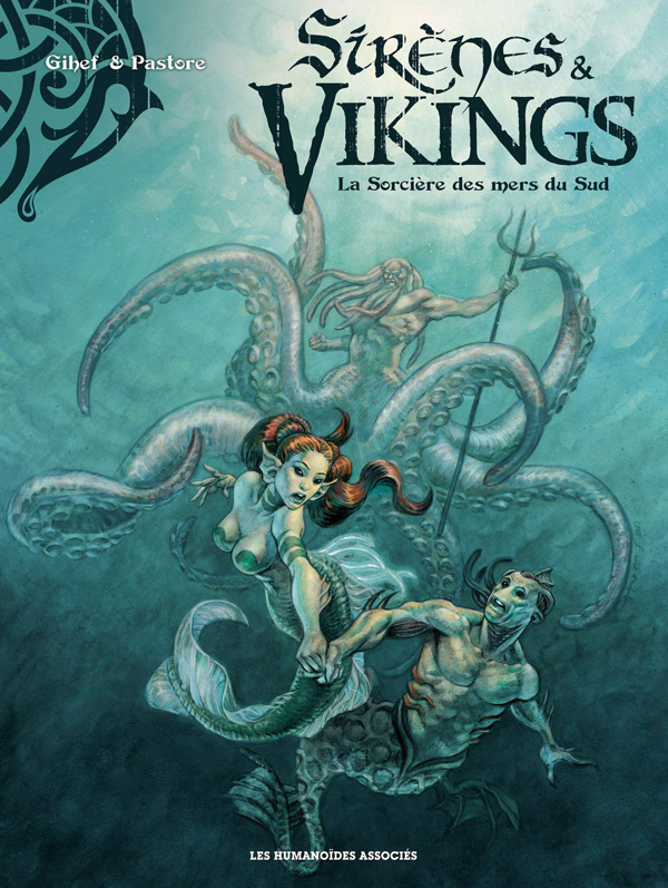 Sirènes & vikings T3 : La Sorcière des mers du Sud (0), bd chez Les Humanoïdes Associés de Gihef, Bardiaux-Vaïente, Pastore, Pradelle