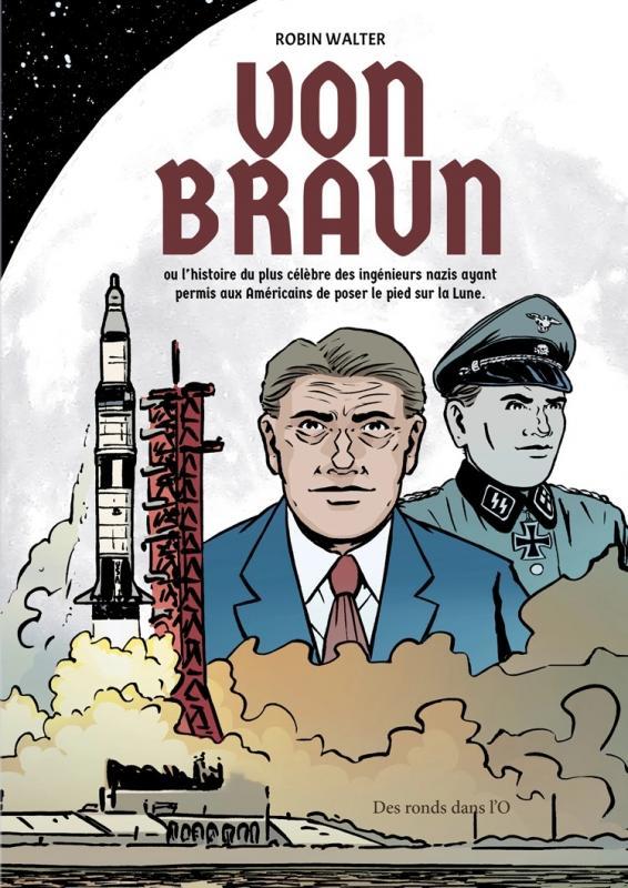 Von Braun : ou l'histoire du plus célèbre des ingénieurs nazis ayant permis aux Américains de poser le pied sur la Lune (0), bd chez Des ronds dans l'O de Walter