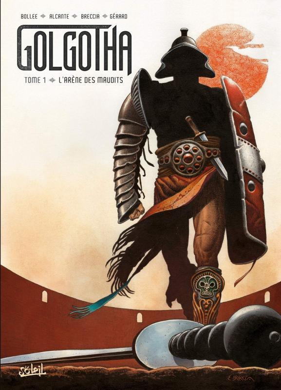 Golgotha T1 : Lucius (0), bd chez Soleil de Bollée, Alcante, Breccia, Gérard