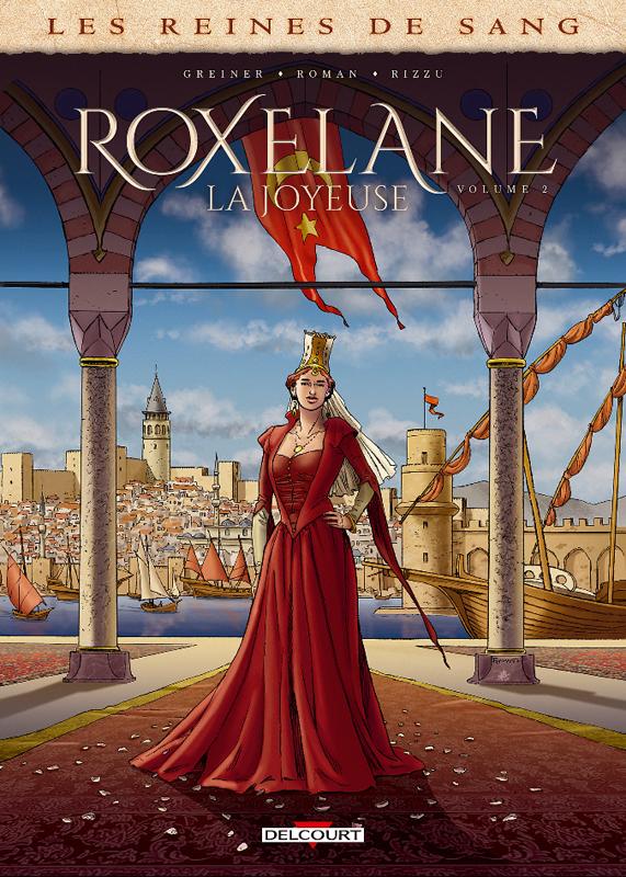 Les Reines de sang – Roxelane la joyeuse T2, bd chez Delcourt de Greiner, Roman, Rizzu
