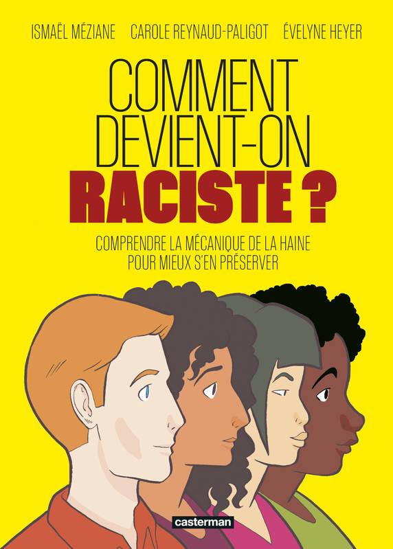 Comment devient-on raciste ?, bd chez Casterman de Méziane, Heyer, Reynaud-Paligot