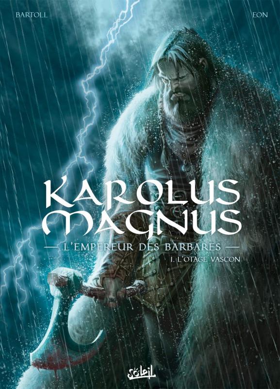 Karolus Magnus, l'empereur des barbares T1 : L'otage vascon (0), bd chez Soleil de Bartoll, Eon