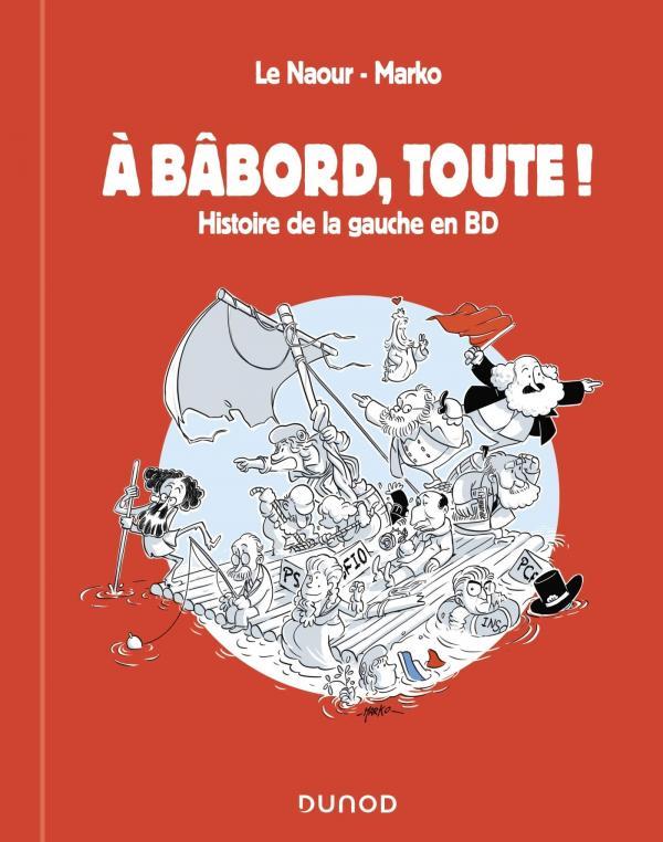 A bâbord, toute ! : Histoire de la gauche en BD (0), bd chez Dunod de Le Naour, Marko