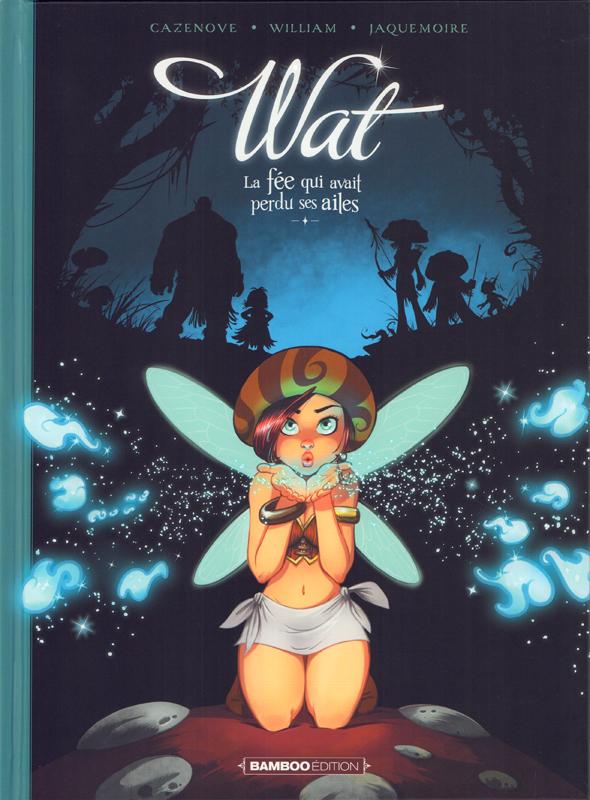 Wat, la fée qui avait perdu ses ailes T1, bd chez Bamboo de Cazenove, William