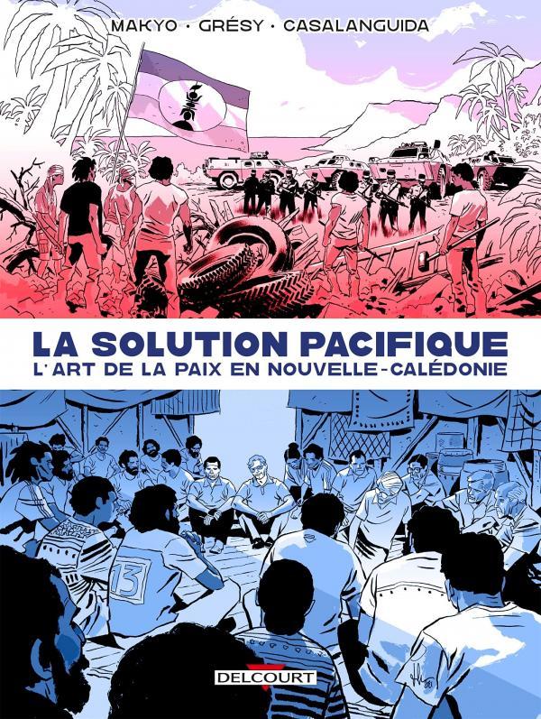 La Solution Pacifique : L'Art de la paix en Nouvelle-Calédonie (0), bd chez Delcourt de Grésy, Makyo, Casalanguida