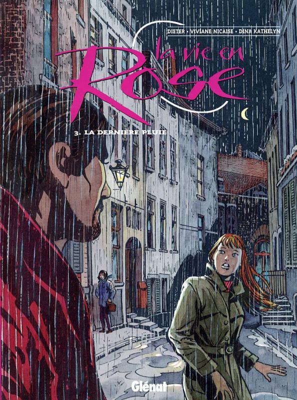 La vie en rose T3 : La dernière pluie (0), bd chez Glénat de Dieter, Nicaise, Kathelyn