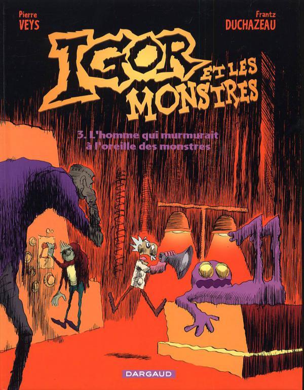 Igor et les monstres T3 : L'homme qui murmurait à l'oreille des monstres (0), bd chez Dargaud de Veys, Duchazeau, Ducasse