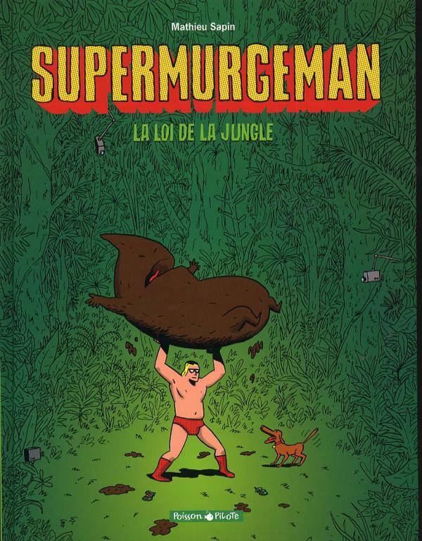 Supermurgeman T1 : La loi de la jungle (0), bd chez Dargaud de Sapin