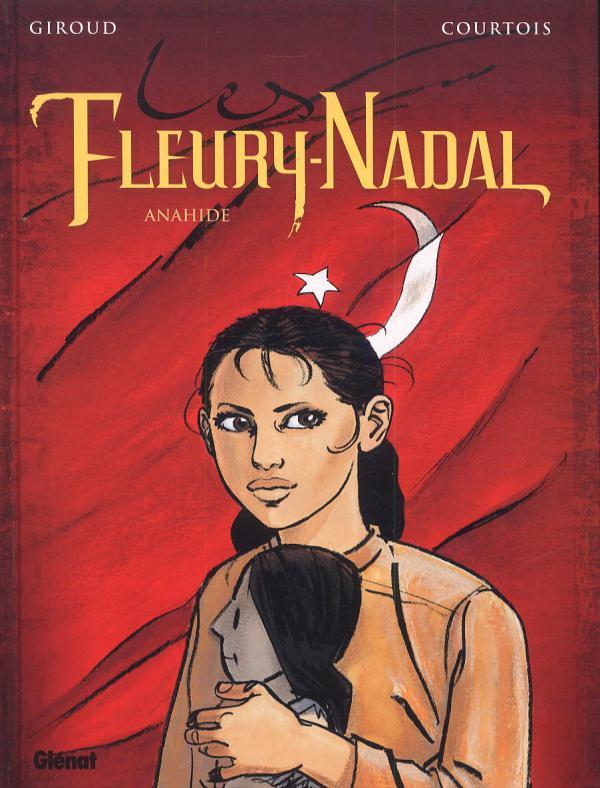 Les Fleury-Nadal – cycle 3 : Anahide, T4 : Anahide (0), bd chez Glénat de Giroud, Courtois, Faucon