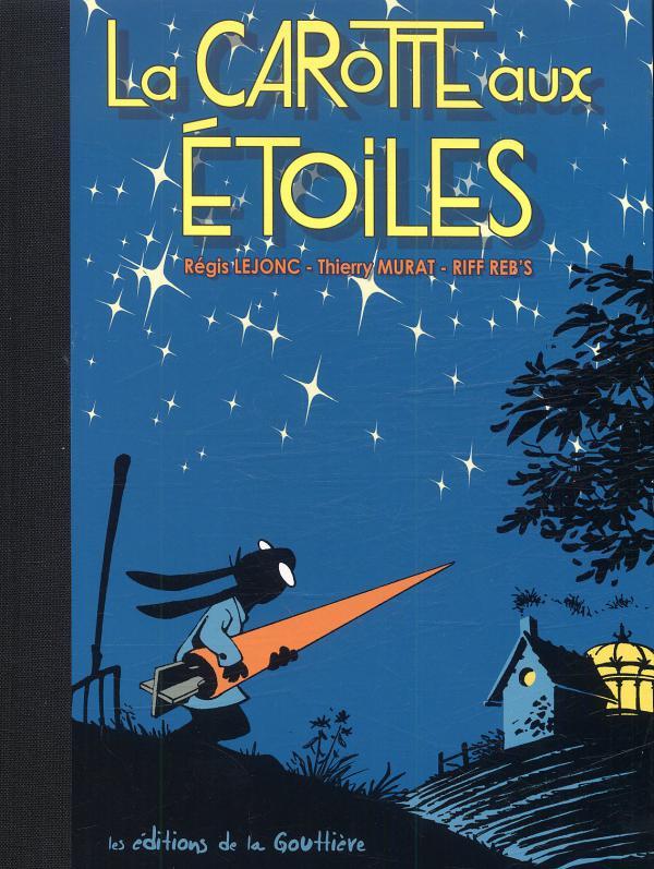La carotte aux étoiles, bd chez Editions de la Gouttière de Lejonc, Murat, Riff Reb's