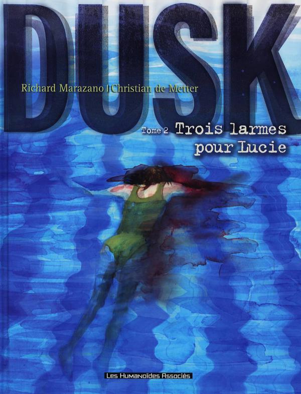 Dusk T2 : Trois Larmes pour Lucie (0), bd chez Les Humanoïdes Associés de Marazano, de Metter