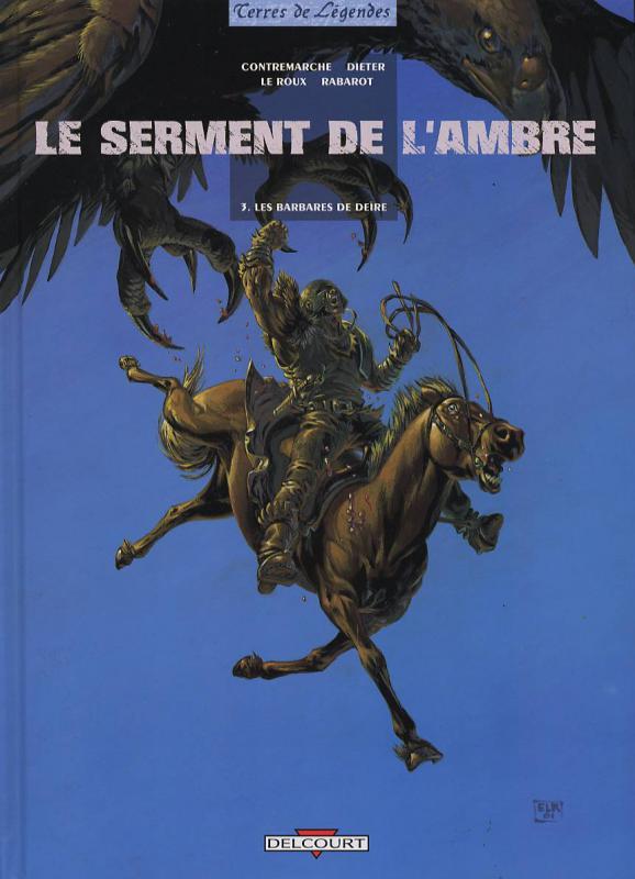 Le serment de l'ambre T3 : Les barbares de Deïre (0), bd chez Delcourt de Contremarche, Dieter, Le Roux, Rabarot