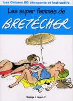 Les cahiers BD décapants et instructifs : Les supers femmes de Bretécher (0), bd chez Desinge&Hugo&Cie de Pastor, Bretécher