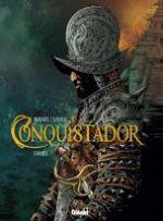 Conquistador – cycle 1, T1, bd chez Glénat de Dufaux, Xavier