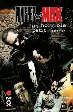 Punisher Max T6 : Un horrible petit monde (0), comics chez Panini Comics de Huston, Diggle, Moore, Lapham, Talajic, Martinbrough, Smith, Hotz, White, Hollingsworth, Villarubia, Serrano, Bradstreet