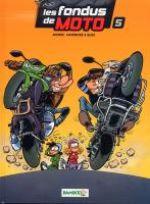 Les fondus de moto T5, bd chez Bamboo de Cazenove, Richez, Bloz, Amouriq, Mirabelle
