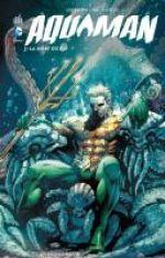 Aquaman T3 : La mort du Roi (0), comics chez Urban Comics de Johns, Bedard, Borges, Pelletier, Reis