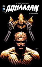 Aquaman T5 : Maelström (0), comics chez Urban Comics de Parker, Rodriguez, Martinez, Pelletier, Hdr, Pantazis, Beredo, Major