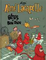 Aimé Lacapelle T4 : Bêtes à Bon Diou (0), bd chez Fluide Glacial de Ferri, Larcenet