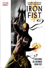 Iron Fist (2007) T1 : L'histoire du dernier Iron Fist (0), comics chez Panini Comics de Brubaker, Fraction, Fernandez, Buscema, Heath, Foreman, Aja, Evans, Severin, Martin, White, Brown, Hollingsworth