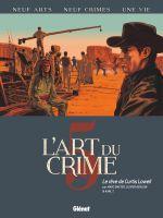 L'Art du crime T5 : Le Rêve De Curtis Lowell (0), bd chez Glénat de Berlion, Omeyer, Karl T., Favrelle