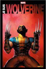 Je suis Wolverine, comics chez Panini Comics de Wein, Nocenti, Millar, Rucka, Tieri, Aaron, Hama, Claremont, Bolton, Lee, Windsor-Smith, Robertson, Trimpe, Dodson, Buscema, Sienkiewicz, Silvestri, Andrews, Kubert