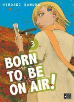 Born to be on air ! T3, manga chez Pika de Hiroaki