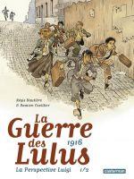 La Guerre des Lulus – cycle La perspective Luigi, T1 : 1916 La Perspective Luigi (0), bd chez Casterman de Hautière, Cuvillier, François