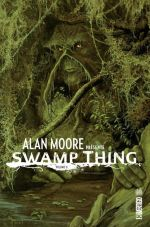Alan Moore présente Swamp Thing T2, comics chez Urban Comics de Moore, Woch, Veitch, Bissette, Wood