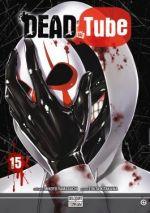 Dead tube T15, manga chez Delcourt Tonkam de Yamaguchi, Kitakawa
