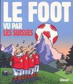 Le foot vu par les Suisses, bd chez Glénat de Collectif