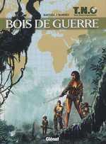 T.N.O. T3 : Bois de guerre (0), bd chez Glénat de Bartoll, Bonnet, Kness