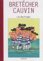 Raoul Cauvin - Spécial 70 ans T4 : Les naufragés (0), bd chez Dupuis de Cauvin, Bretécher
